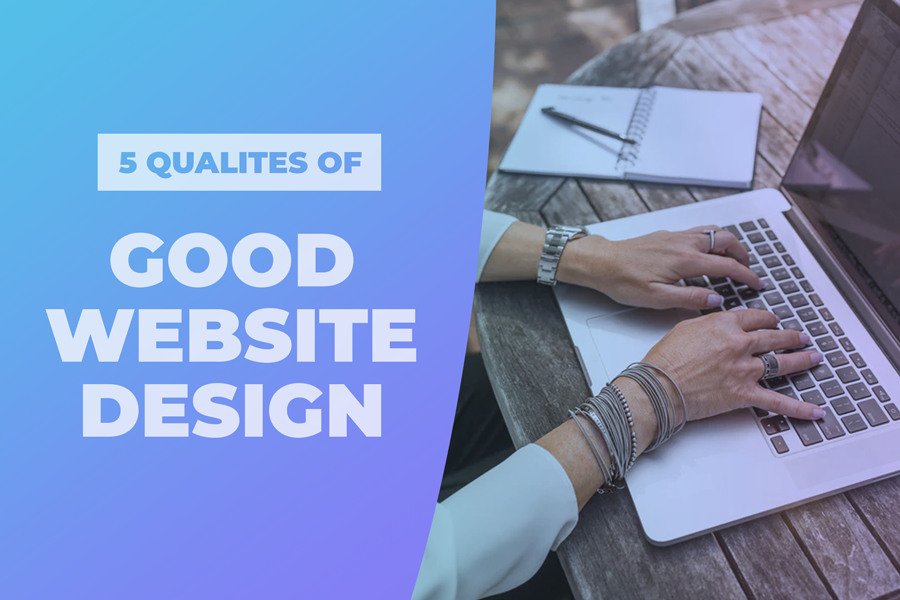 5 QUALITIES OF GOOD WEBSITE DESIGN